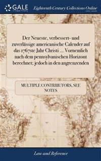 Der Neueste, Verbessert- Und Zuverl ssige Americanische Calender Auf Das 1767ste Jahr Christi ... Vornemlich Nach Dem Pennsylvanischen Horizont Berechnet; Jedoch in Den Angrenzenden
