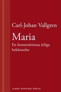 Maria : En konstnärinnas årliga bekännelse : En novell ur Längta bort