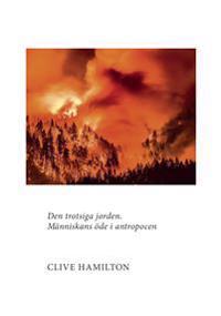 Den trotsiga jorden : människans öde i antropocen