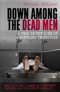 Down among the dead men - a year in the life of a mortuary technician