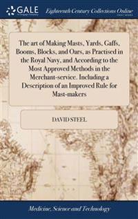 THE ART OF MAKING MASTS, YARDS, GAFFS, B