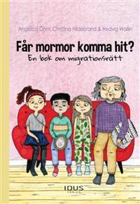 Får mormor komma hit? En bok om migrationsrätt
