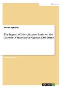 The Impact of Microfinance Banks on the Growth Of Smes in Fct Nigeria (2005-2016)