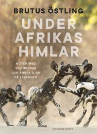 Under Afrikas himlar : Möten med vildhundar och andra djur på savanner