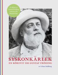 Syskonkärlek : en körsvit om Gustaf Fröding - 11 dikter av Gustaf Fröding tonsatta för blandad kör