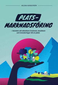 Platsmarknadsföring - konsten att attrahera invånare, besökare och investeringar till en plats