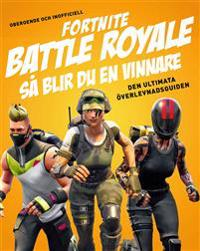 Fortnite battle royal : så blir du en vinnare - den ultimata överlevnadsguiden
