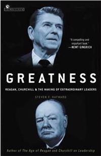 Greatness: Reagan, Churchill, and the Making of Extraordinary Leaders
