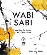 Wabi sabi : upptäck skönheten i det ofullkomliga