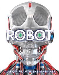 Robot : allt om framtidens maskiner
