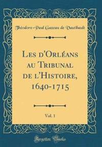 Les d'Orléans au Tribunal de l'Histoire, 1640-1715, Vol. 1 (Classic Reprint)