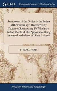 An Account of the Orifice in the Retina of the Human Eye, Discovered by Professor Soemmering to Which Are Added, Proofs of This Appearance Being Exten