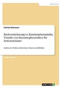 Rückversicherung vs. Katastrophenanleihe. Transfer von Katastrophenrisiken für Erstversicherer