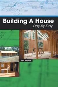 Building a House Day-By-Day
