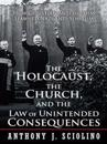 Holocaust, the Church, and the Law of Unintended Consequences
