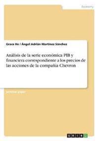 Análisis de la serie económica PIB y financiera correspondiente a los precios de las acciones de la compañía Chevron