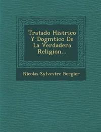Tratado Hist¿rico Y Dogm¿tico De La Verdadera Religion...