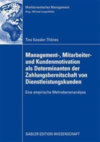 Management-, Mitarbeiter- Und Kundenmotivation ALS Determinanten Der Zahlungsbereitschaft Von Dienstleistungskunden
