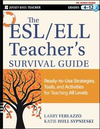 The ESL/ELL Teacher's Survival Guide, grades 4-12: Ready-To-Use Strategies, Tools, and Activities for Teaching English Language Learners of All Levels