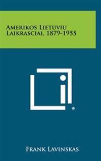 Amerikos Lietuviu Laikrasciai, 1879-1955
