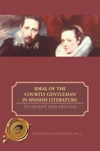 Ideal of the Courtly Gentleman in Spanish Literature: