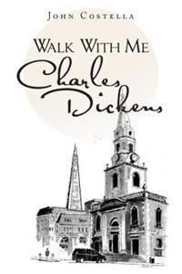 Walk with Me Charles Dickens