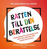 Rätten till din berättelse : normkreativa metoder och brytiga böcker för barn och unga