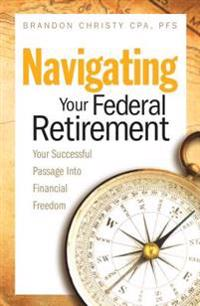 NAVIGATING YOUR FEDERAL RETIREMENT