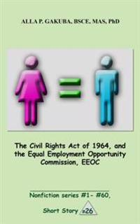 Civil Rights Act of 1964, and the Equal Employment Opportunity Commission, EEOC.