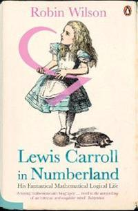 Lewis carroll in numberland - his fantastical mathematical logical life
