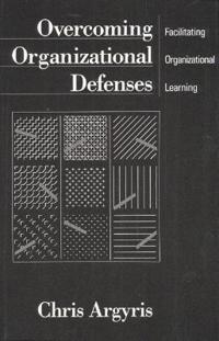 Overcoming Organizational Defenses: Facilitating Organizational Learning