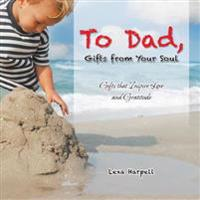 To Dad, Gifts from Your Soul