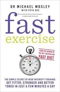 Fast exercise - the simple secret of high intensity training-get fitter, st