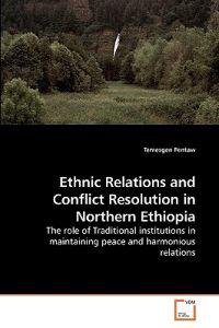 Ethnic Relations and Conflict Resolution in Northern Ethiopia