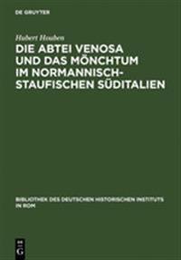 Die Abtei Venosa Und Das M nchtum Im Normannisch-Staufischen S ditalien