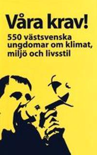 Våra krav! : 550 västsvenska ungdomar om klimat, miljö och livsstil