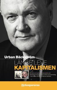 Länge leve kapitalismen : en bok om marknadsekonomin och aktieplaceringar mellan eufori och domedag - från Adam Smith till Warren Buffett