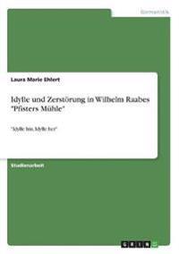 """Idylle und Zerstörung in Wilhelm Raabes """"Pfisters Mühle"""""""