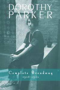 Dorothy Parker: Complete Broadway, 1918-1923
