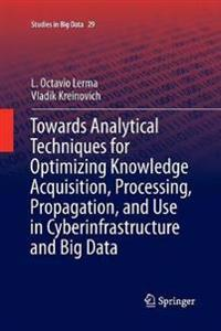 Towards Analytical Techniques for Optimizing Knowledge Acquisition, Processing, Propagation, and Use in Cyberinfrastructure and Big Data