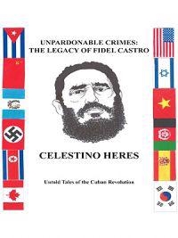 Unpardonable Crimes: the Legacy of Fidel Castro