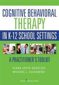 Cognitive Behavioral Therapy in K-12 School Settings