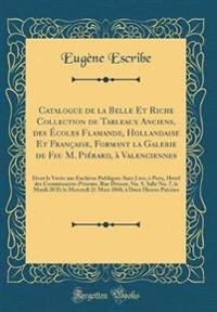 Catalogue de la Belle Et Riche Collection de Tableaux Anciens, des Écoles Flamande, Hollandaise Et Française, Formant la Galerie de Feu M. Piérard, à Valenciennes