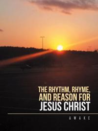 Rhythm, Rhyme, and Reason for Jesus Christ