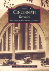 Cincinnati Revealed:: A Photographic Heritage of the Queen City