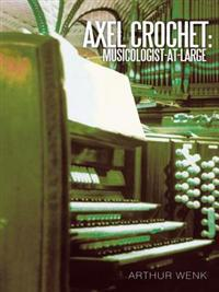 Axel Crochet: Musicologist-At-Large