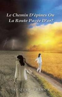 Le Chemin D'Epines Ou La Route Pavee D'Or?