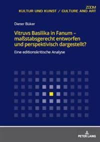 Vitruvs Basilika in Fanum - Maßstabsgerecht Entworfen Und Perspektivisch Dargestellt?: Eine Editionskritische Analyse