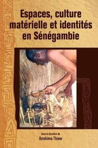 Espaces, Culture Materielle Et Identites En Senegambie/ Spaces, Material Culture and Identities in Senegambia