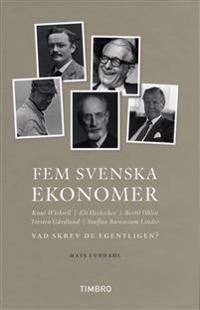 Fem svenska ekonomer Knut Wicksell Eli Hecksescher, Bertil Ohlin, Torsten Gårdlund Staffan Burenstam Linder : vad skrev de egentligen?